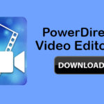 Download PowerDirector Pro APK v6.3.0 [Full/Unlocked] Latest Version